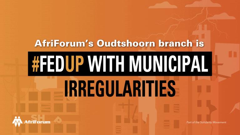 AfriForum's Oudtshoorn branch is #FedUp with municipal irregularities